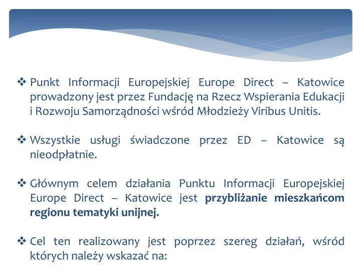 Punkt Informacji Europejskiej Europe Direct – Katowice prowadzony jest przez Fundację na Rzecz Wspierania Edukacji i Rozwoju Samorządności wśród Młodzieży