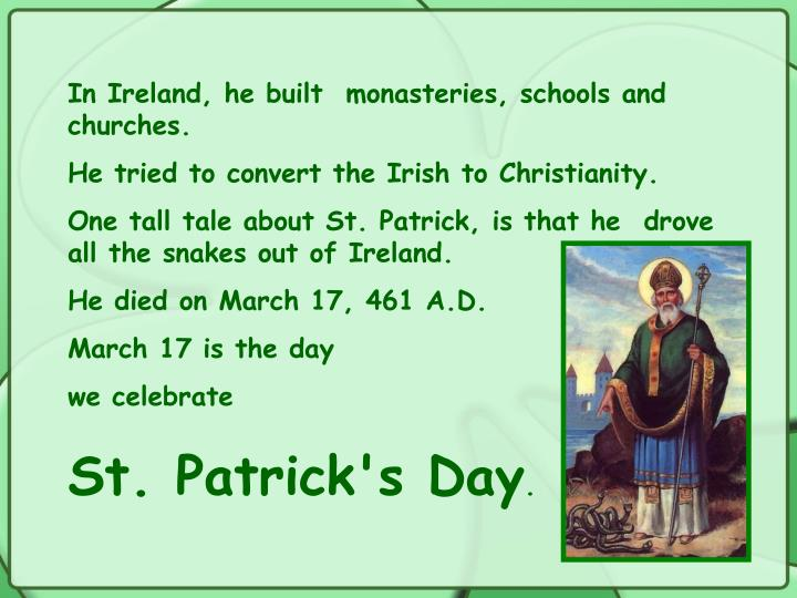 In Ireland, he built  monasteries, schools and churches.