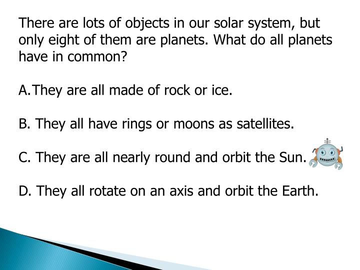 There are lots of objects in our solar system, but only eight of them are planets. What do all planets have in common?