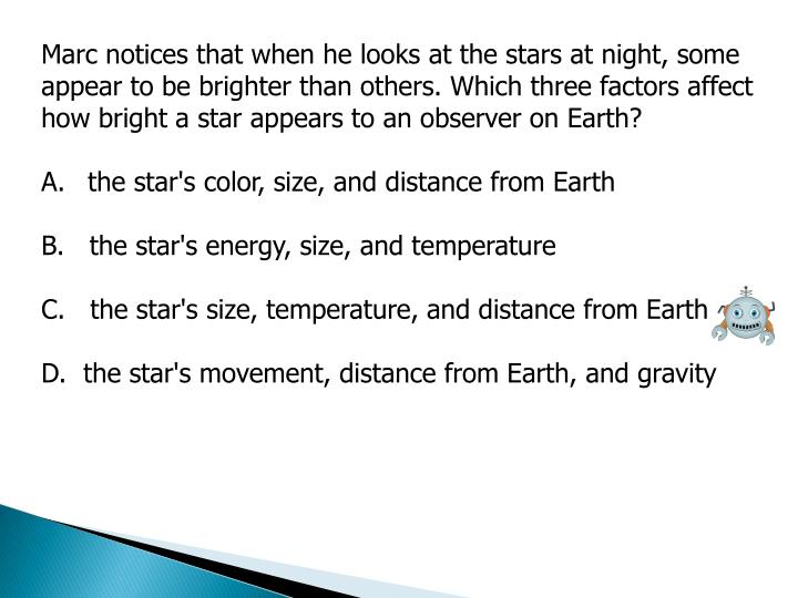 Marc notices that when he looks at the stars at night, some appear to be brighter than others. Which...