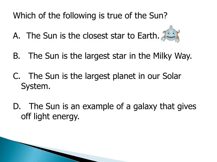 Which of the following is true of the Sun?