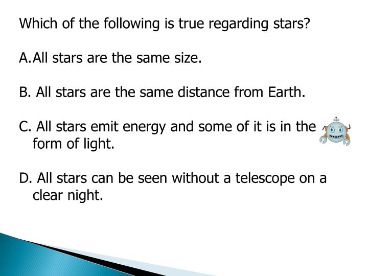 Which of the following is true regarding stars?