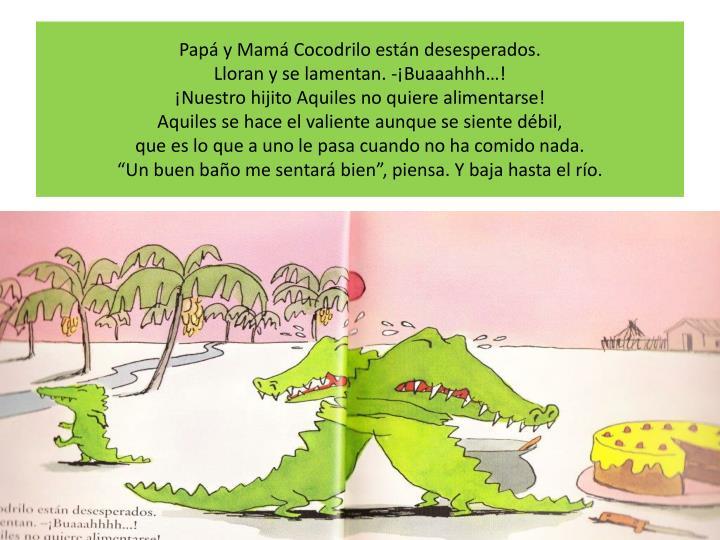 Papá y Mamá Cocodrilo están desesperados.