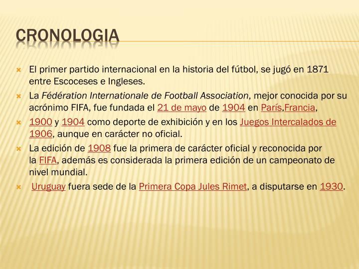 El primer partido internacional en la historia del fútbol, se jugó en 1871 entre Escoceses e Ingleses.