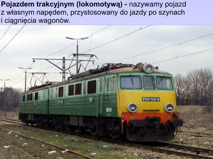 Pojazdem trakcyjnym (lokomotywą) -