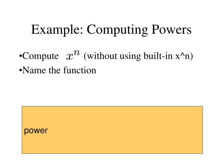 Example: Computing Powers