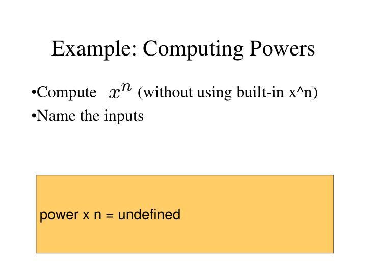 Example: Computing Powers