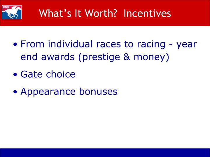 What's It Worth?  Incentives