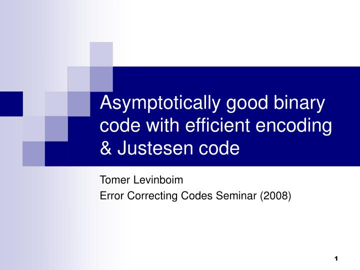 Asymptotically good binary code with efficient encoding justesen code