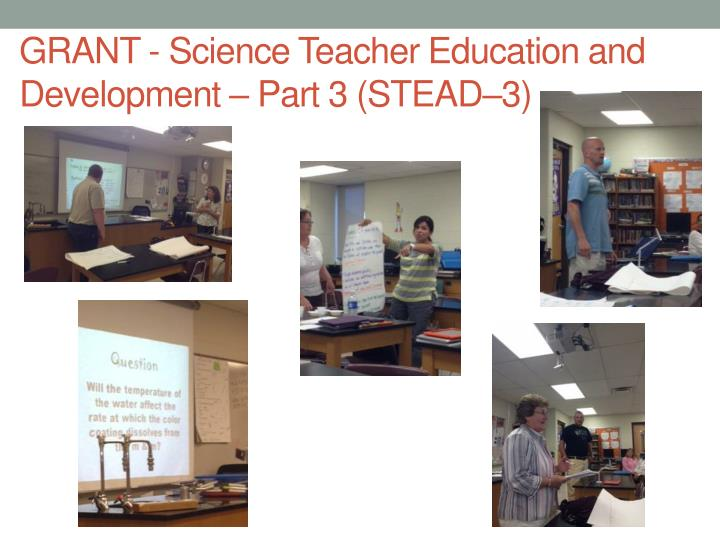 Grant science teacher education and development part 3 stead 3