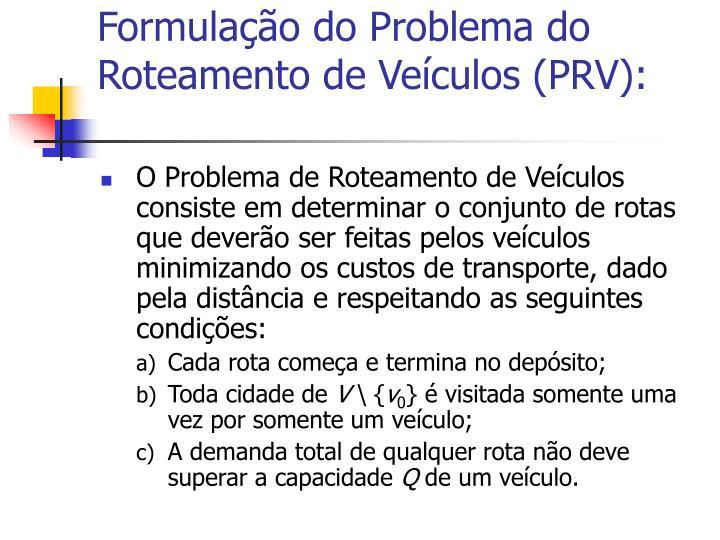 Formulação do Problema do Roteamento de Veículos (PRV):