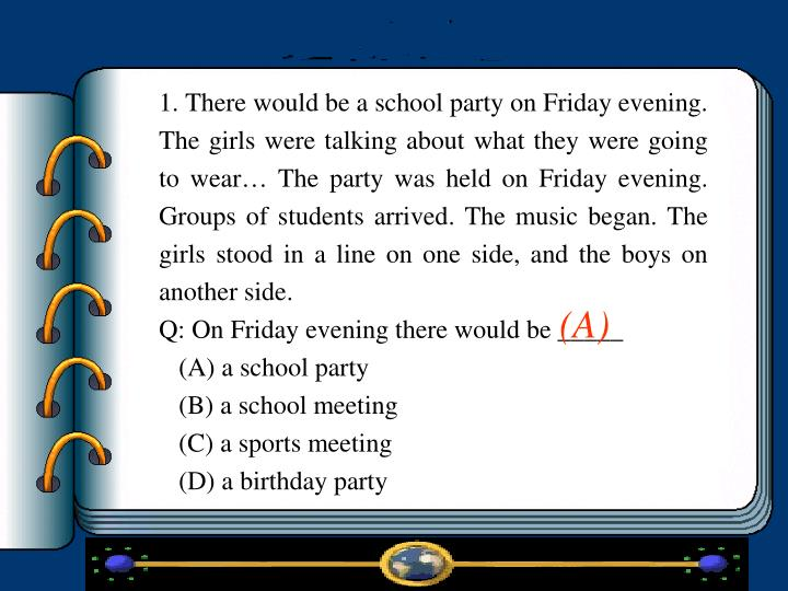 1. There would be a school party on Friday evening. The girls were talking about what they were going to wear The party was held on Friday evening. Groups of students arrived. The music began. The girls stood in a line on one side, and the boys on another side.