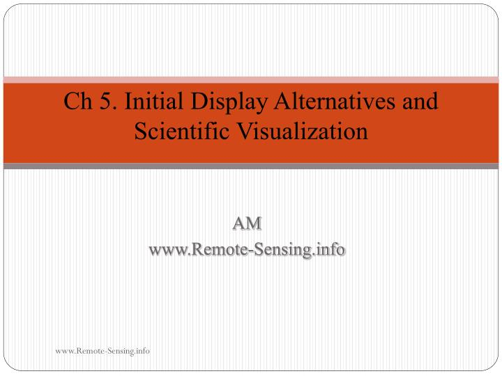Ch 5. Initial Display Alternatives and Scientific Visualization