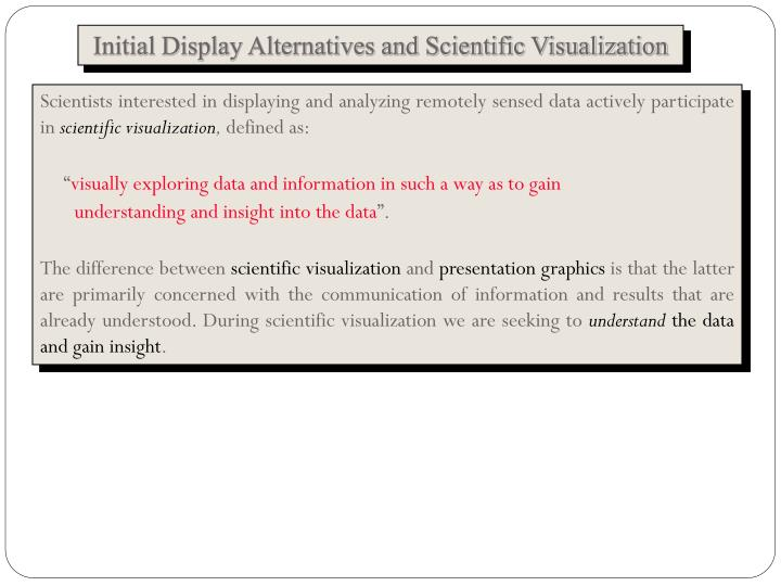 Initial Display Alternatives and Scientific Visualization