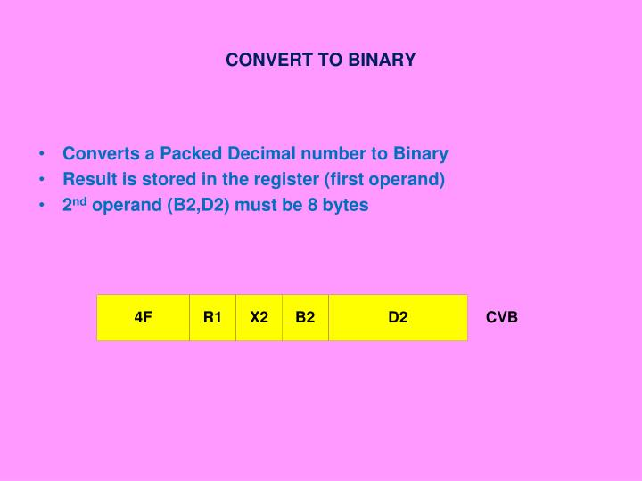 CONVERT TO BINARY