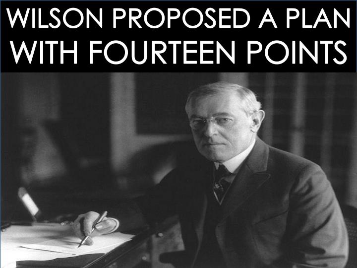 WILSON PROPOSED A PLAN