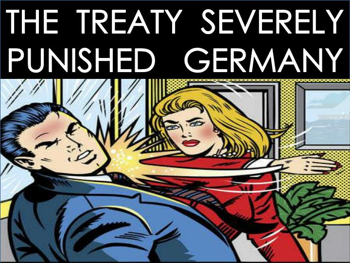 THE  TREATY  SEVERELY PUNISHED   GERMANY