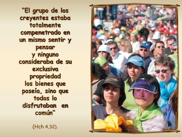 """""""El grupo de los creyentes estaba totalmente compenetrado en un mismo sentir y pensar"""