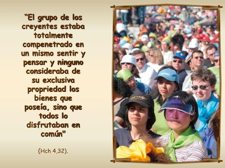 """""""El grupo de los creyentes estaba totalmente compenetrado en un mismo sentir y pensar y ninguno consideraba de"""