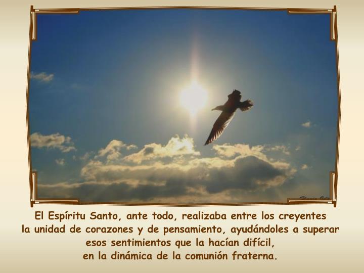 El Espíritu Santo, ante todo, realizaba entre los creyentes