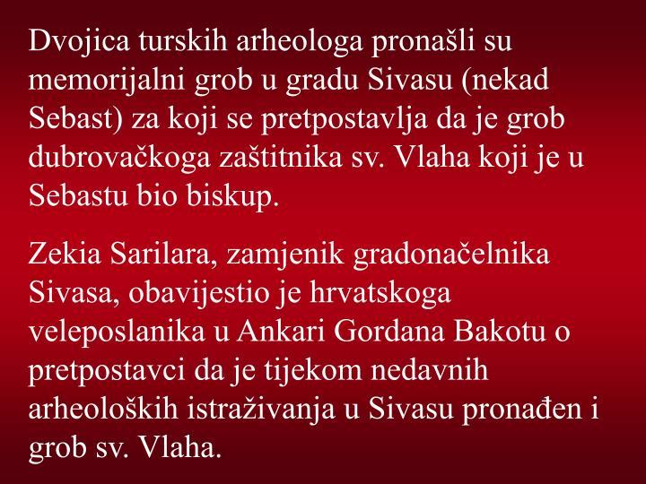 Dvojica turskih arheologa pronali su memorijalni grob u gradu Sivasu (nekad Sebast) za koji se pretpostavlja da je grob dubrovakoga zatitnika sv. Vlaha koji je u Sebastu bio biskup.