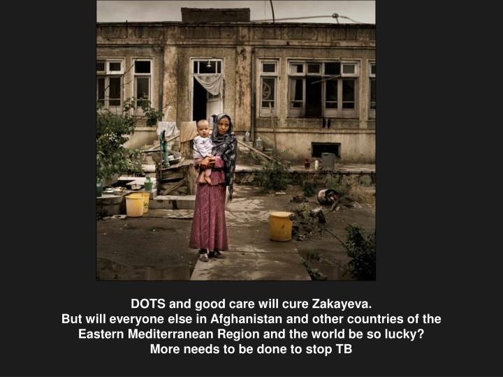 DOTS and good care will cure Zakayeva.