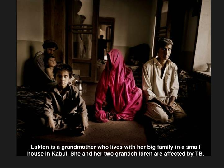 Lakten is a grandmother who lives with her big family in a small house in Kabul. She and her two grandchildren are affected by TB.