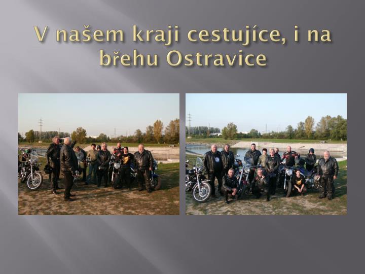 V našem kraji cestujíce, i na břehu Ostravice
