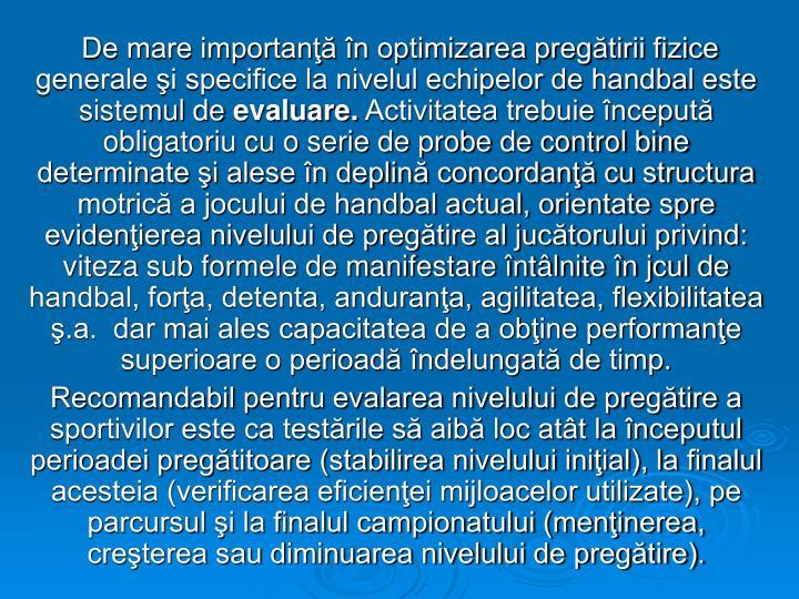 De mare importanţă în optimizarea pregătirii fizice generale şi specifice la nivelul echipelor de handbal este sistemul de