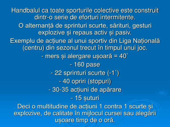 Handbalul ca toate sporturile colective este construit dintr-o serie de eforturi intermitente.
