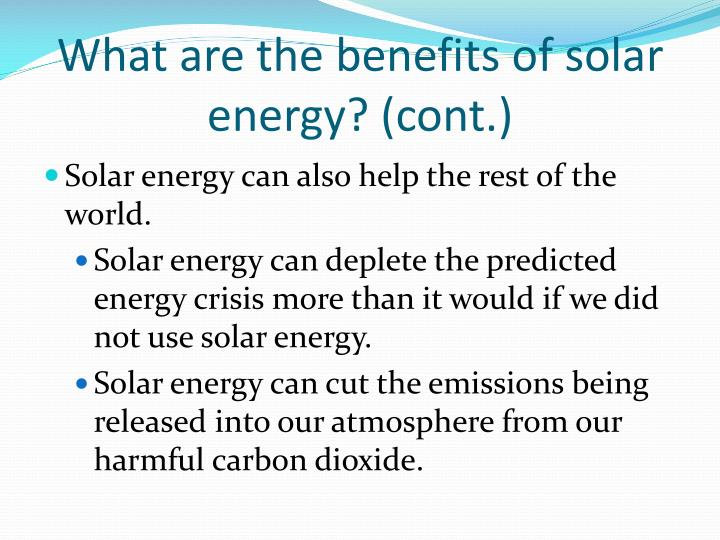 What are the benefits of solar energy? (cont.)