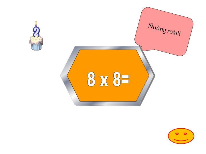 8 x 8= 64