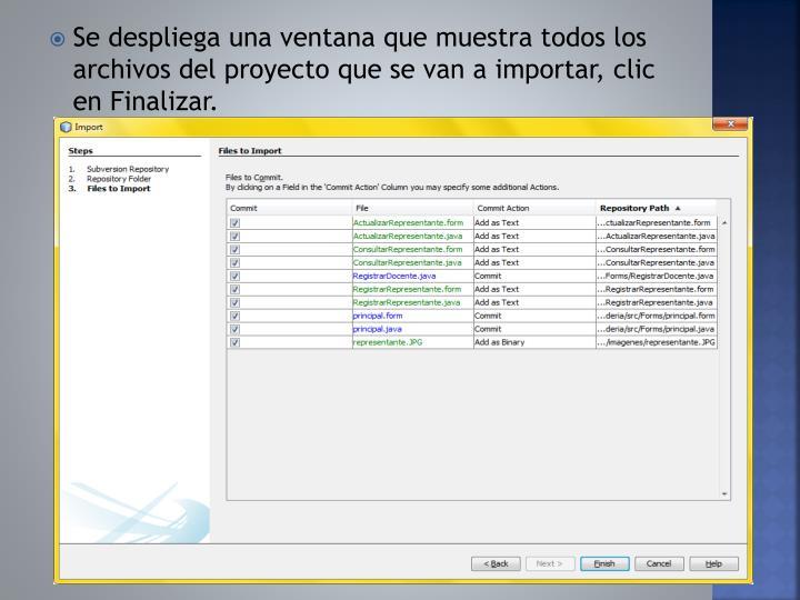 Se despliega una ventana que muestra todos los archivos del proyecto que se van a importar, clic en Finalizar.