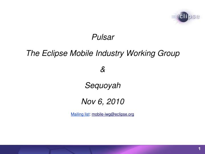 Pulsar the eclipse mobile industry working group sequoyah nov 6 2010