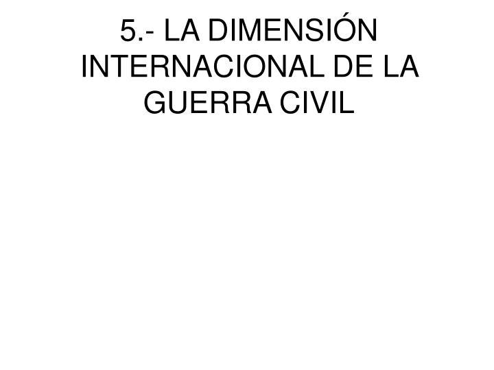 5.- LA DIMENSIÓN INTERNACIONAL DE LA GUERRA CIVIL