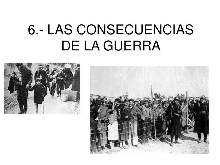 6.- LAS CONSECUENCIAS DE LA GUERRA