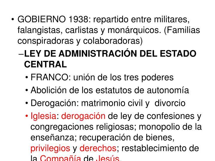 GOBIERNO 1938: repartido entre militares, falangistas, carlistas y monárquicos. (Familias conspiradoras y colaboradoras)