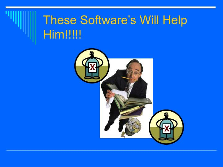 These Software's Will Help Him!!!!!