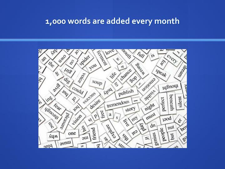 1,000 words are added every month