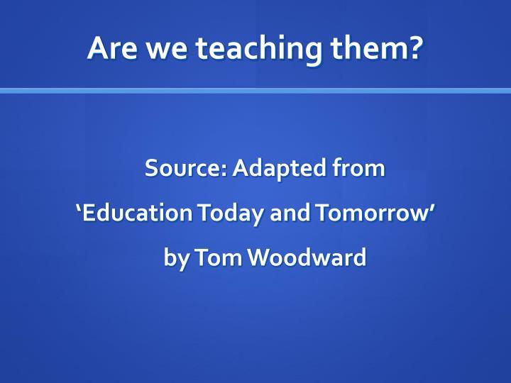 Are we teaching them?