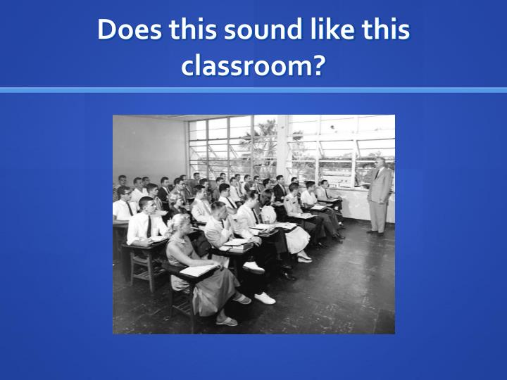 Does this sound like this classroom?