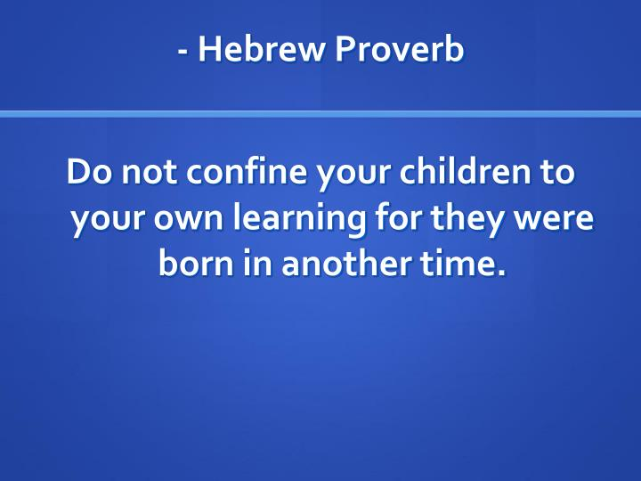 - Hebrew Proverb