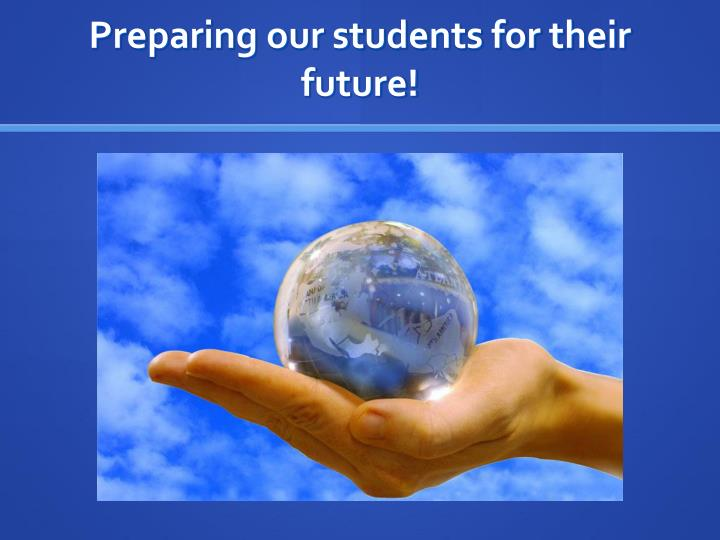 Preparing our students for their future!