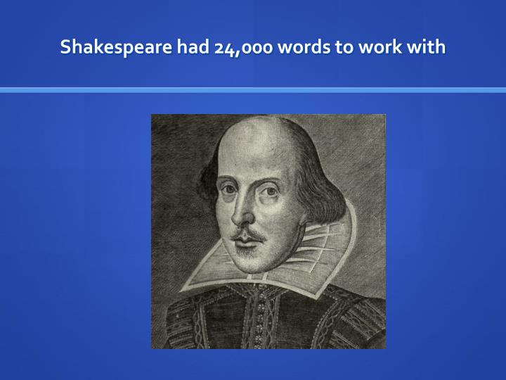 Shakespeare had 24,000 words to work with