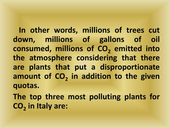 In other words, millions of trees cut down, millions of gallons of oil consumed, millions of CO