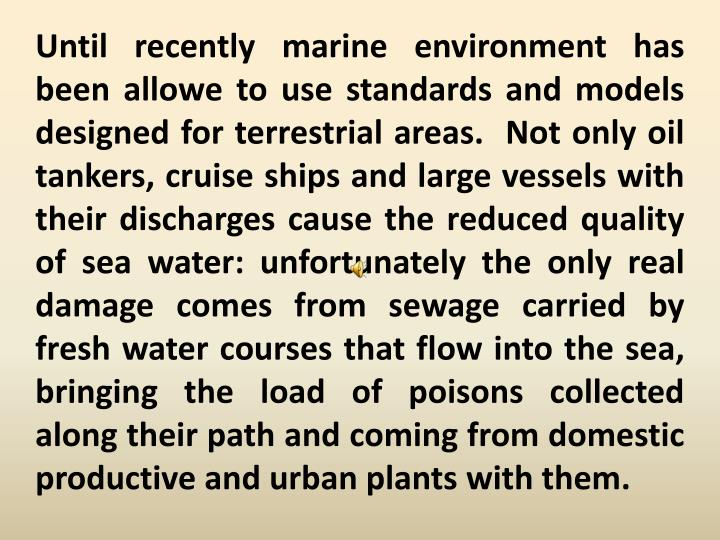 Until recently marine environment has been