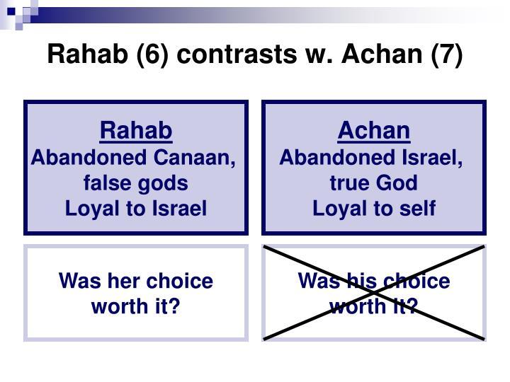 Rahab (6) contrasts w. Achan (7)