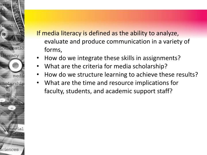 If media literacy is defined as the ability to analyze, evaluate and produce communication in a vari...