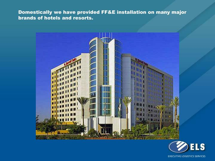Domestically we have provided FF&E installation on many major brands of hotels and resorts.
