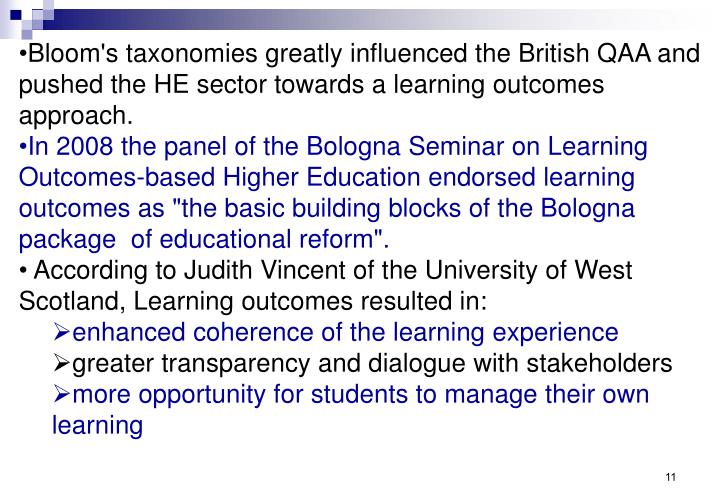 Bloom's taxonomies greatly influenced the British QAA and pushed the HE sector towards a learning outcomes approach.